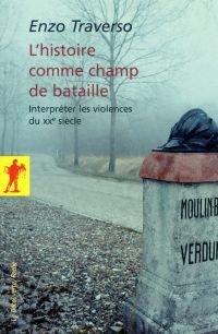 L'histoire comme champ de bataille | Traverso, Enzo (1957-....). Auteur