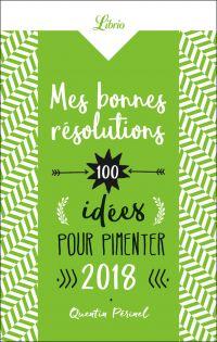 Mes bonnes résolutions. 100 idées pour pimenter 2018