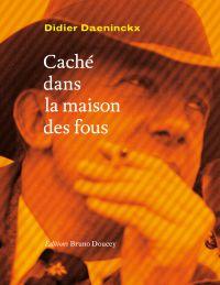 Caché dans la maison des fous | Daeninckx, Didier (1949-....). Auteur