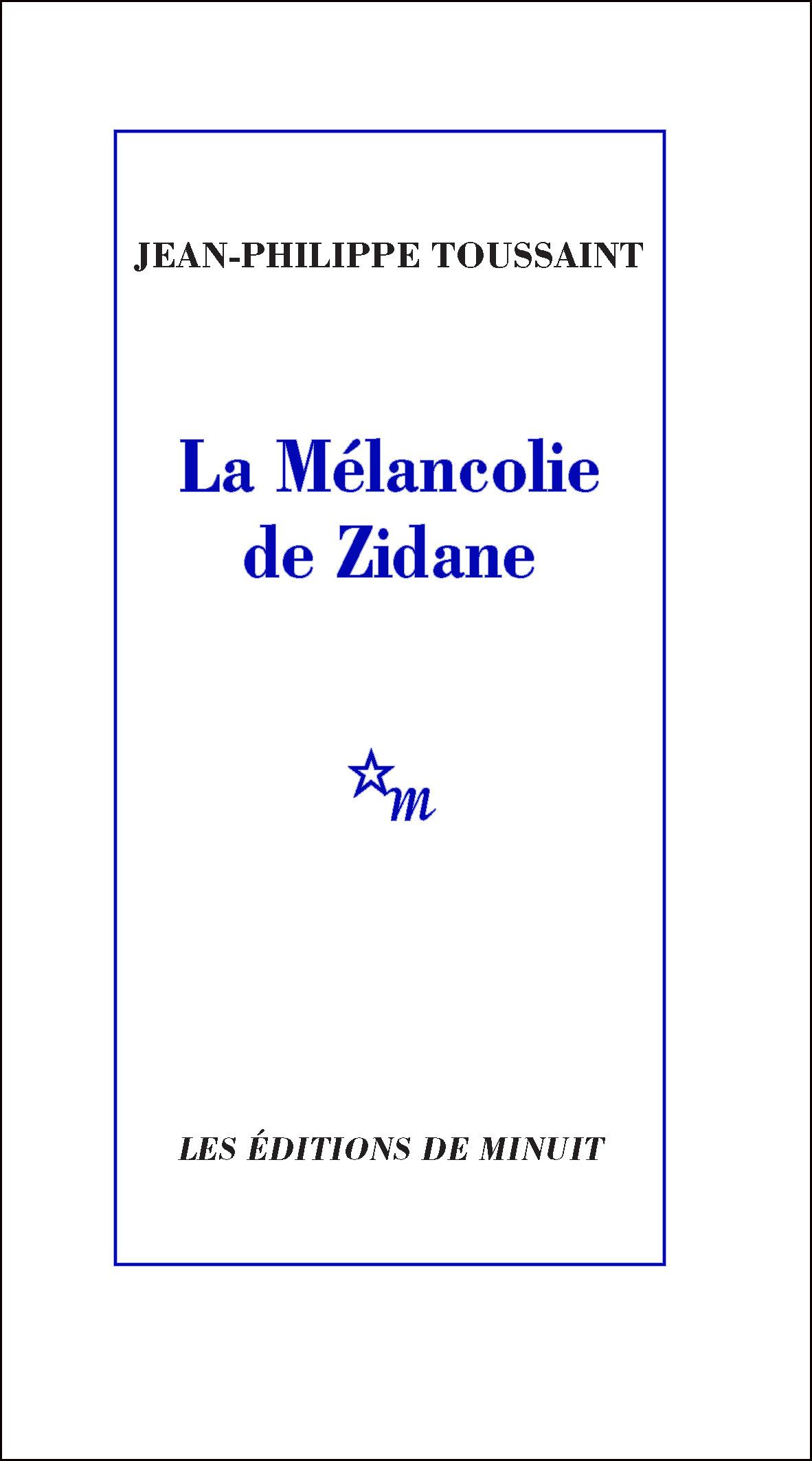 La Mélancolie de Zidane | Toussaint, Jean-Philippe
