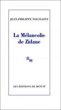 La Mélancolie de Zidane | Toussaint, Jean-Philippe. Auteur
