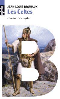 Les Celtes. Histoire d'un m...