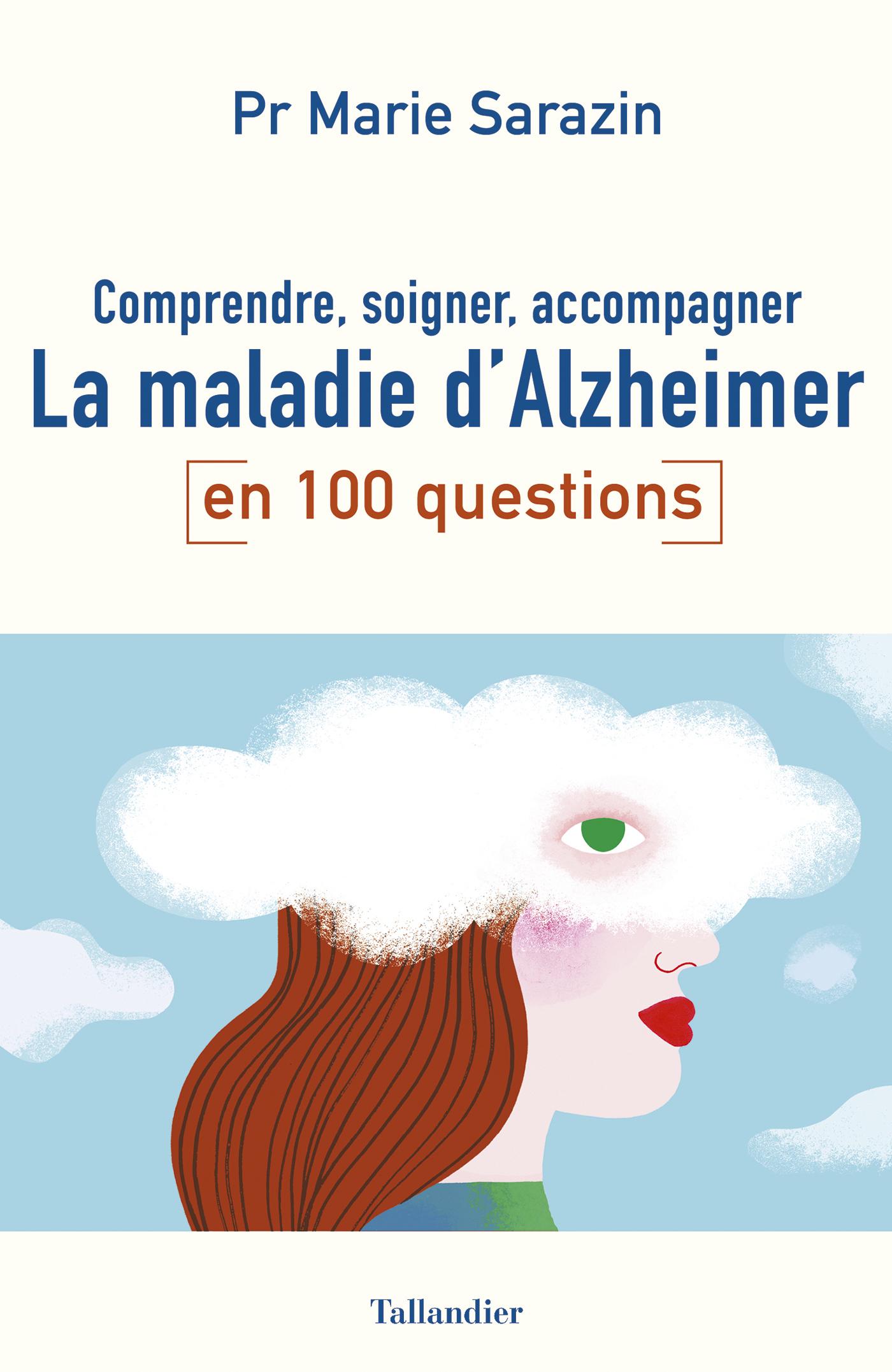COMPRENDRE, SOIGNER, ACCOMPAGNER LA MALADIE D'ALZHEIMER EN 100 QUESTIONS