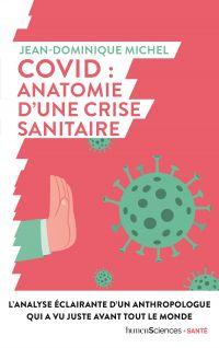 Covid : anatomie d'une crise sanitaire | Michel, Jean-Dominique. Auteur