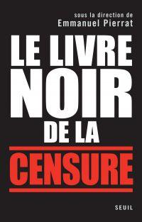 Le Livre noir de la censure. Sous la direction d'Emmanuel Pierrat
