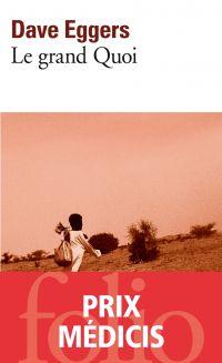 Le grand Quoi | Eggers, Dave (1970-....). Auteur