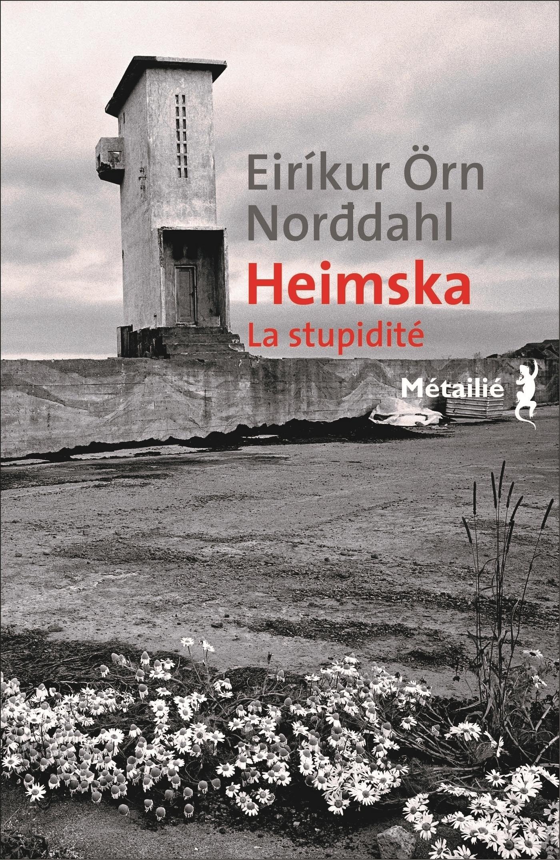 Heimska. La stupidité.