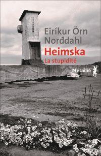 Heimska. La stupidité. | Norddahl, Eirikur örn. Auteur