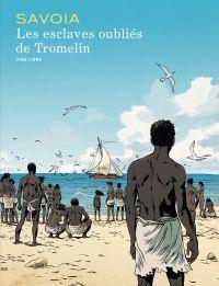 Les esclaves oubliés de Tromelin | Savoia, Sylvain (1969-....). Auteur