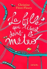 La fille qui lisait dans le métro | Féret-Fleury, Christine (1961-....). Auteur