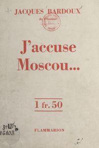 J'accuse Moscou...