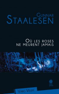 Où les roses ne meurent jamais | Staalesen, Gunnar. Auteur