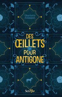 Des oeillets pour Antigone | Bousquet, Charlotte (1973-....). Auteur