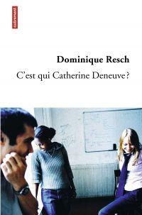 C'est qui Catherine Deneuve ? | Resch, Dominique. Auteur