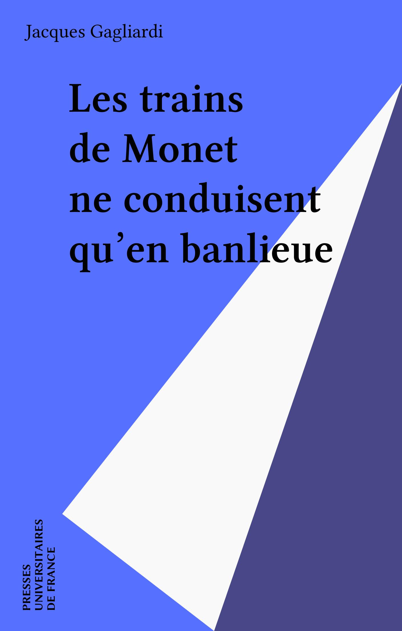 Les trains de Monet ne conduisent qu'en banlieue