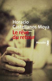 Le Rêve du retour | Castellanos Moya, Horacio (1957-....). Auteur