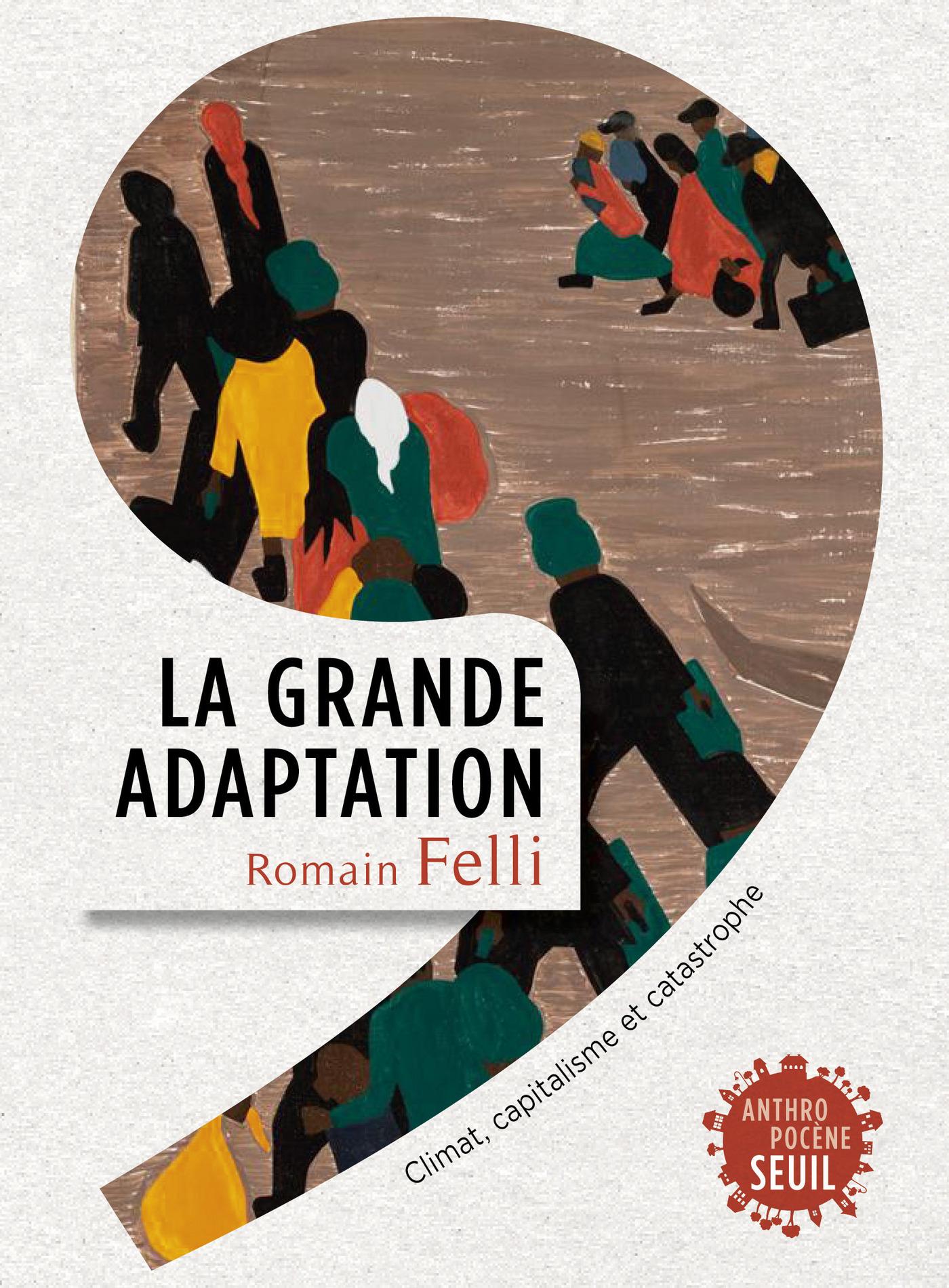 La Grande Adaptation. Climat, capitalisme et catastrophe