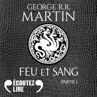 Feu et sang - Partie 1 | Martin, George R. R.. Auteur