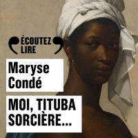 Moi, Tituba sorcière… | Condé, Maryse. Auteur