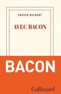 Avec Bacon | Maubert, Franck (1955-....). Auteur