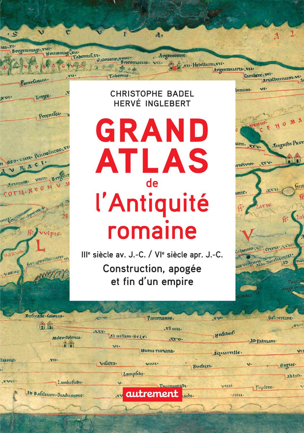 Grand Atlas de l'Antiquité romaine. Construction, apogée et fin d'un empire (IIIe siècle av. J.-C. / VIe siècle apr. J.-C.)