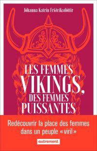 Les femmes vikings, des femmes puissantes | Friðriksdóttir, Jóhanna Katrín. Auteur