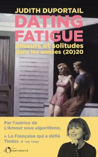 Dating Fatigue. Amours et s...