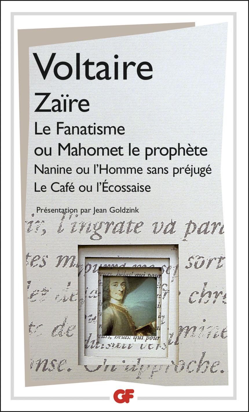 ZAIRE - LE FANATISME OU MAHOMET LE PROPHETE - NANINE OU L'HOMME SANS PREJUGES - LE CAFE OU L'ECOSSAI