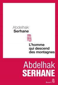L'Homme qui descend des montagnes | Serhane, Abdelhak. Auteur