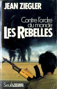 Les Rebelles. Contre l'ordr...