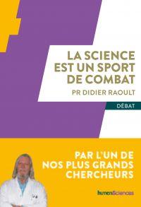 La science est un sport de combat | Raoult, Didier. Auteur