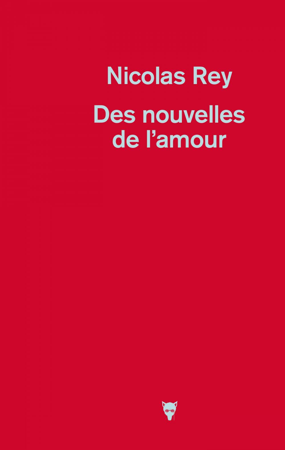 Des nouvelles de l'amour | Rey, Nicolas (1973-....). Auteur