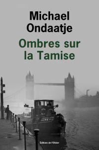 Ombres sur la Tamise | Ondaatje, Michael (1943-....). Auteur