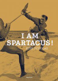 I am Spartacus ! | Douglas, Kirk (1916-2020). Auteur