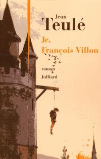 Je, François Villon | Teulé, Jean (1953-....). Auteur
