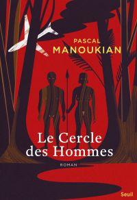 Le Cercle des Hommes | Manoukian, Pascal (1955?-....). Auteur