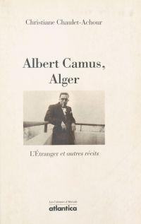 Albert Camus, Alger : «L'Étranger» et autres récits