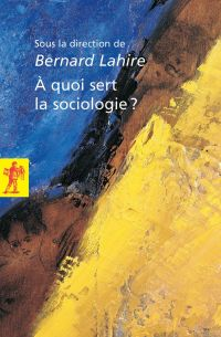 À quoi sert la sociologie ? | LAHIRE, Bernard