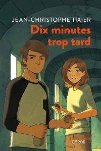 Dix minutes trop tard | Tixier, Jean-Christophe
