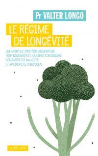 Le régime de longévité : une nouvelle stratégie alimentaire pour régénérer et rajeunir l'organisme, combattre les maladies et atteindre le poids idéal