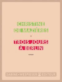 Trois jours à Berlin | Mazières (de), Christine. Auteur