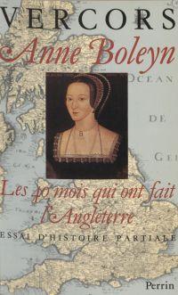 Anne Boleyn : Les 40 mois q...