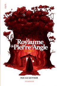 Le Royaume de Pierre d'Angle (tome 3) | Quiviger, Pascale. Auteur