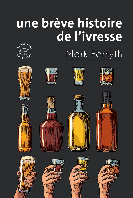 Une brève histoire de l'ivresse | Forsyth, Mark (1977-....). Auteur