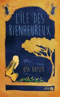 L'île des Bienheureux | Kaiser, Vea (1988-....). Auteur
