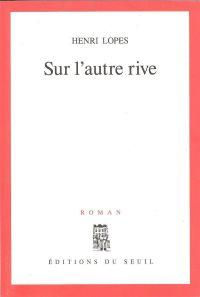 Sur l'autre rive | Lopes, Henri. Auteur