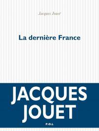 La dernière France | Jouet, Jacques (1947-....). Auteur