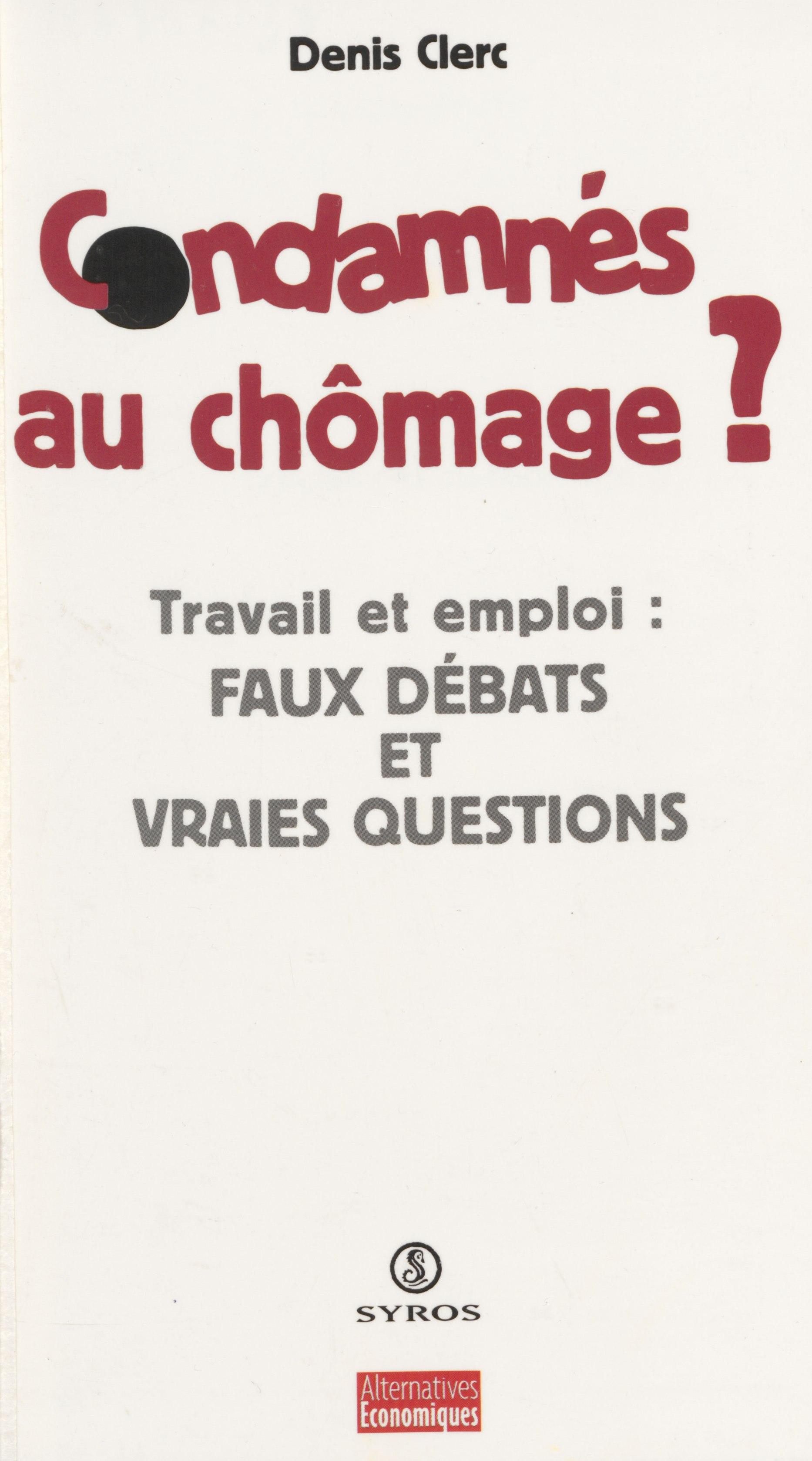 Condamnés au chômage ?, Travail et emploi : faux débats et vraies questions