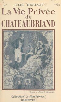 La vie privée de Chateaubriand