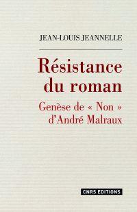 """Résistance du roman. Genèse de """"Non"""" d'André Malraux"""